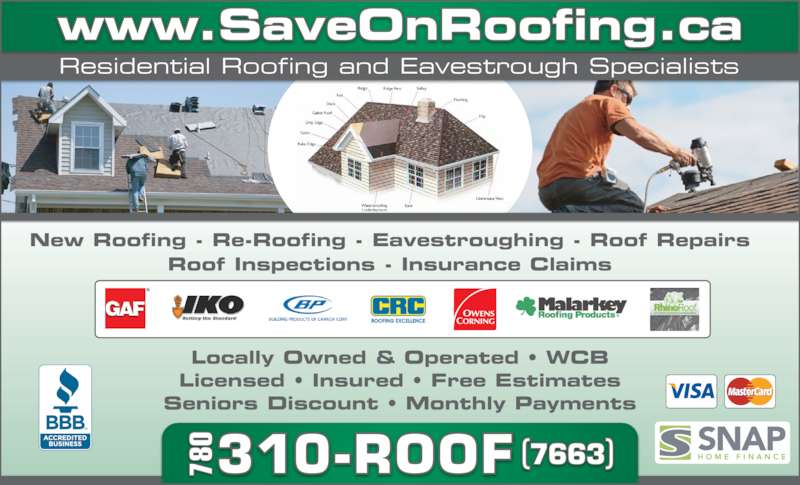 Save On Roofing (7803107663) - Display Ad - Residential Roofing and Eavestrough Specialists Locally Owned & Operated ? WCB Licensed ? Insured ? Free Estimates Seniors Discount ? Monthly Payments New Roofing - Re-Roofing - Eavestroughing - Roof Repairs Roof Inspections - Insurance Claims www.SaveOnRoofing.ca 78 78 78 0310-ROOF (7663)