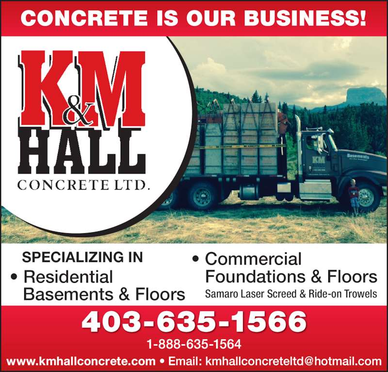 K & M Hall Concrete Ltd (4036351566) - Display Ad - CONCRETE IS OUR BUSINESS! 1-888-635-1564 SPECIALIZING IN ? Residential    Basements & Floors ? Commercial    Foundations & Floors      Samaro Laser Screed & Ride-on Trowels