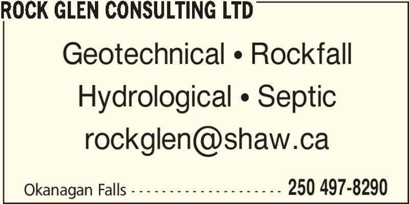 Rock Glen Consulting Ltd (250-497-8290) - Display Ad - Geotechnical ? Rockfall Hydrological ? Septic Okanagan Falls - - - - - - - - - - - - - - - - - - - - 250 497-8290 ROCK GLEN CONSULTING LTD