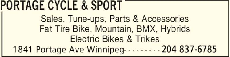 Portage Cycle & Sport (204-837-6785) - Display Ad - PORTAGE CYCLE & SPORT 204 837-67851841 Portage Ave Winnipeg- - - - - - - - - Sales, Tune-ups, Parts & Accessories Fat Tire Bike, Mountain, BMX, Hybrids Electric Bikes & Trikes