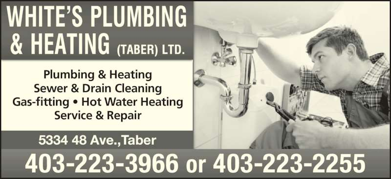 White's Plumbing & Heating (Taber) Ltd (403-223-3966) - Display Ad - 5334 48 Ave.,Taber Plumbing & Heating Sewer & Drain Cleaning Gas-fitting ? Hot Water Heating Service & Repair 403-223-3966 or 403-223-2255