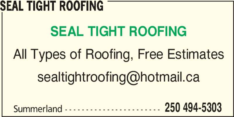 Seal Tight Roofing (250-494-5303) - Display Ad - Summerland - - - - - - - - - - - - - - - - - - - - - - - 250 494-5303 SEAL TIGHT ROOFING SEAL TIGHT ROOFING All Types of Roofing, Free Estimates