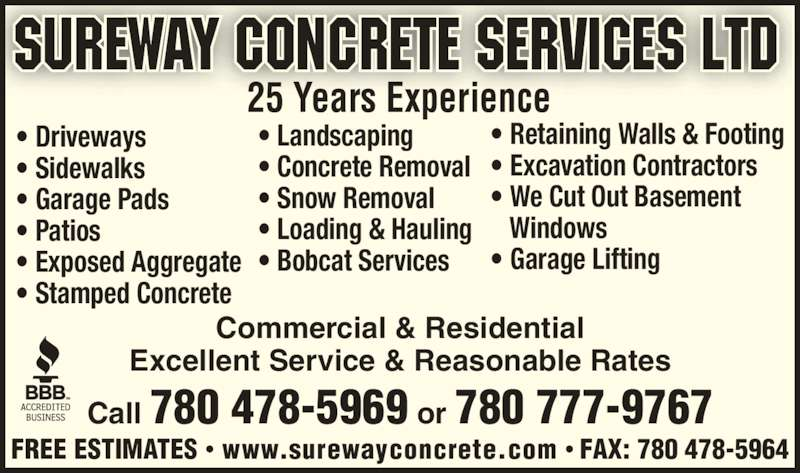 Sureway Concrete Services Ltd (780-478-5969) - Display Ad - ? Garage Pads ? Patios ? Exposed Aggregate ? Stamped Concrete ? Retaining Walls & Footing ? Excavation Contractors ? We Cut Out Basement     Windows ? Garage Lifting Commercial & Residential Excellent Service & Reasonable Rates Call 780 478-5969 or 780 777-9767 FREE ESTIMATES ? www.surewayconcrete.com ? FAX: 780 478-5964 ? Landscaping ? Concrete Removal ? Snow Removal ? Loading & Hauling ? Sidewalks ? Bobcat Services 25 Years Experience ? Driveways