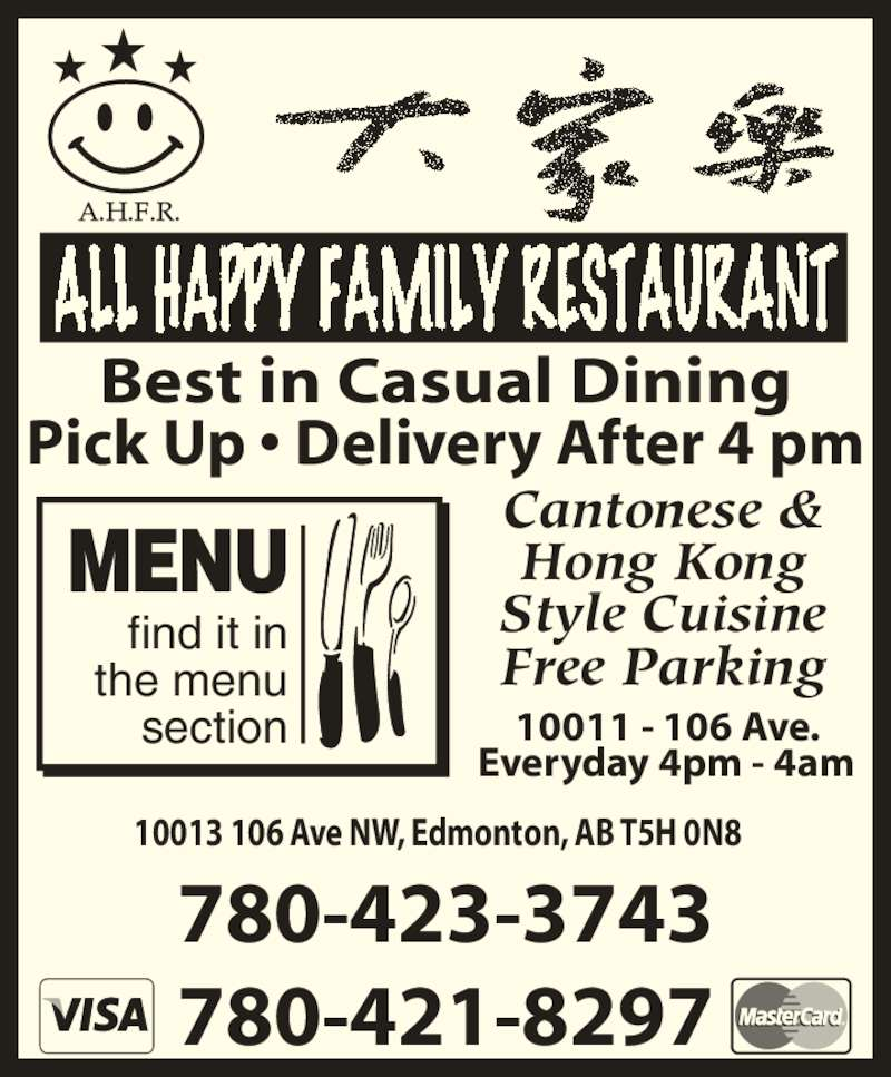 All Happy Family Restaurant (7804218297) - Display Ad - Best in Casual Dining Pick Up ? Delivery After 4 pm 10011 - 106 Ave. Everyday 4pm - 4am 780-421-8297 Cantonese & Hong Kong Style Cuisine Free Parking find it in the menu section MENU 10013 106 Ave NW, Edmonton, AB T5H 0N8 780-423-3743