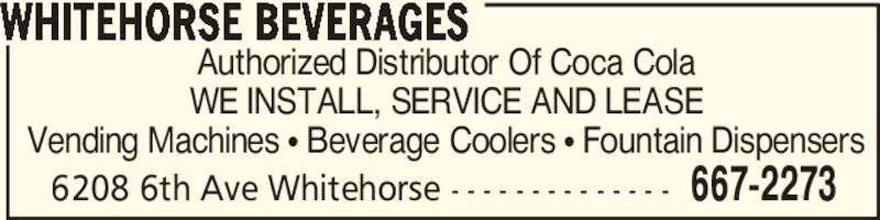 Whitehorse Beverages (867-667-2273) - Display Ad - 667-22736208 6th Ave Whitehorse - - - - - - - - - - - - - - Authorized Distributor Of Coca Cola WE INSTALL, SERVICE AND LEASE Vending Machines ? Beverage Coolers ? Fountain Dispensers WHITEHORSE BEVERAGES