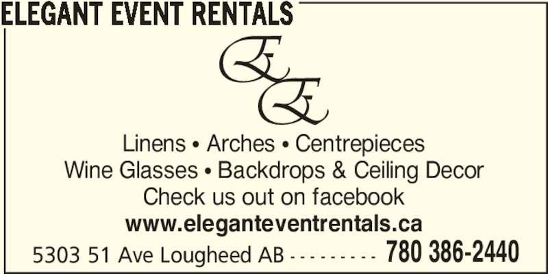 Elegant Event Rentals (780-386-2440) - Display Ad - 5303 51 Ave Lougheed AB - - - - - - - - - 780 386-2440 ELEGANT EVENT RENTALS Linens ? Arches ? Centrepieces Wine Glasses ? Backdrops & Ceiling Decor www.eleganteventrentals.ca Check us out on facebook