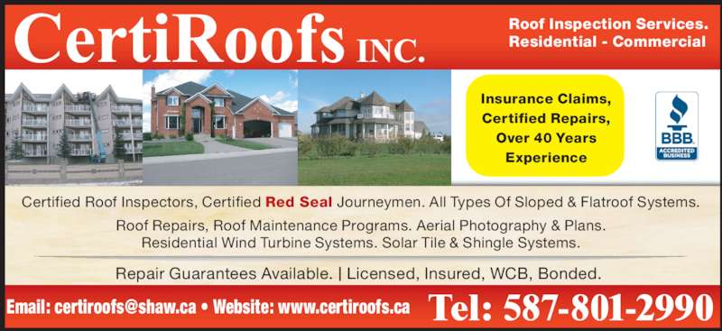 CertiRoofs Inc (403-952-1173) - Display Ad - Residential - Commercial Roof Inspection Services. Certified Roof Inspectors, Certified Red Seal Journeymen. All Types Of Sloped & Flatroof Systems. Roof Repairs, Roof Maintenance Programs. Aerial Photography & Plans. Residential Wind Turbine Systems. Solar Tile & Shingle Systems. Repair Guarantees Available. l Licensed, Insured, WCB, Bonded.  Insurance Claims, Certified Repairs, Over 40 Years Experience