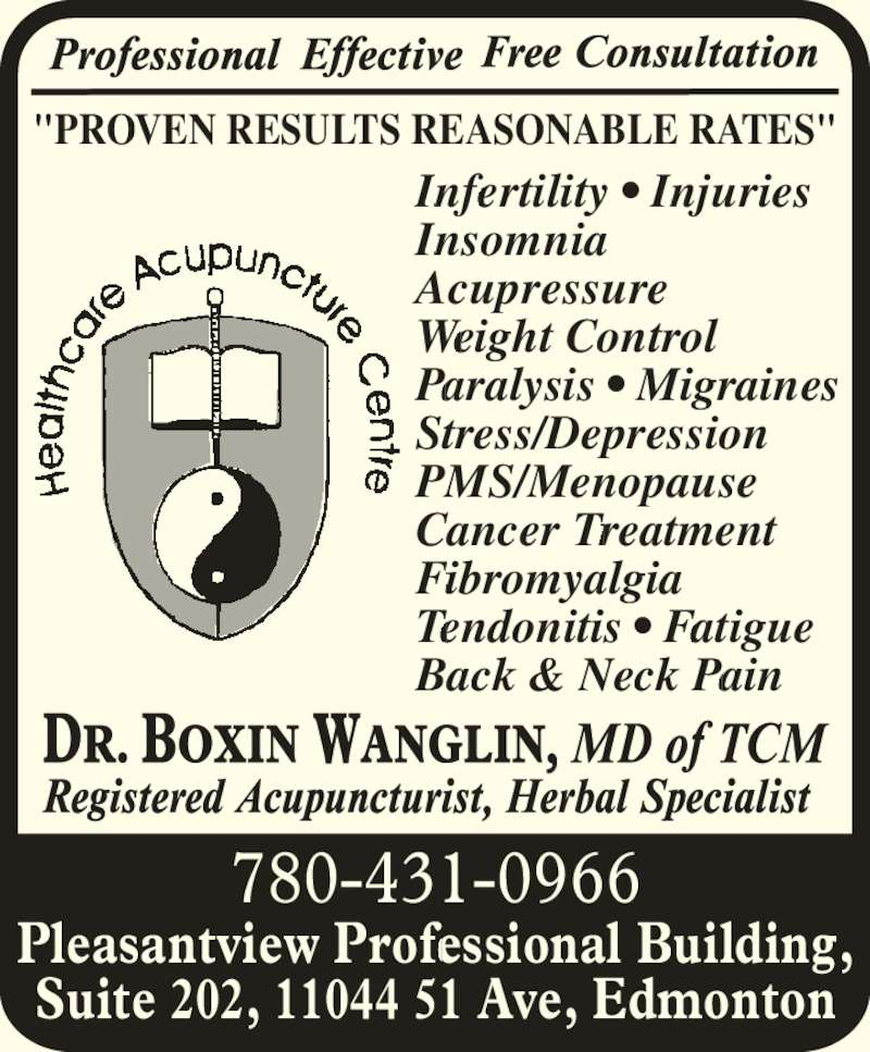 """Healthcare Acupuncture Centre (780-431-0966) - Display Ad - """"PROVEN RESULTS REASONABLE RATES"""" Infertility ? Injuries Insomnia Acupressure Weight Control Paralysis ? Migraines Stress/Depression PMS/Menopause Cancer Treatment Tendonitis ? Fatigue Fibromyalgia Back & Neck Pain 780-431-0966 Pleasantview Professional Building, Suite 202, 11044 51 Ave, Edmonton"""