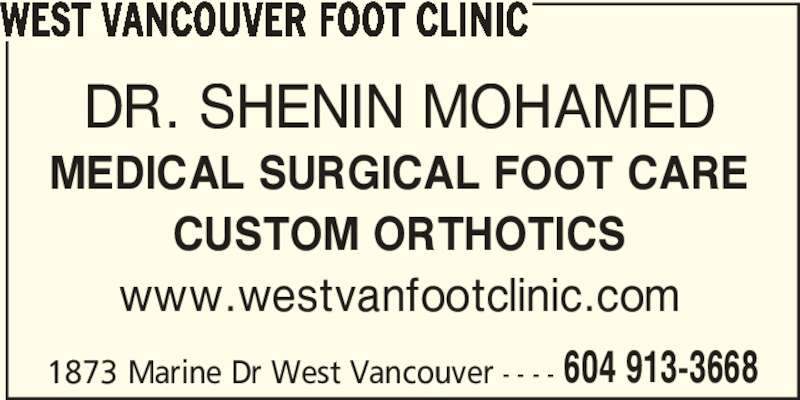 West Vancouver Foot Clinic (604-913-3668) - Display Ad - www.westvanfootclinic.com 1873 Marine Dr West Vancouver - - - - 604 913-3668 WEST VANCOUVER FOOT CLINIC DR. SHENIN MOHAMED MEDICAL SURGICAL FOOT CARE CUSTOM ORTHOTICS