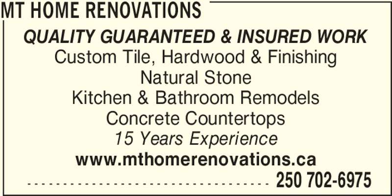 Mark Toomer Construction LTD (250-702-6975) - Display Ad - QUALITY GUARANTEED & INSURED WORK Custom Tile, Hardwood & Finishing Natural Stone Kitchen & Bathroom Remodels Concrete Countertops 15 Years Experience www.mthomerenovations.ca  - - - - - - - - - - - - - - - - - - - - - - - - - - - - - - - - - - 250 702-6975 MT HOME RENOVATIONS