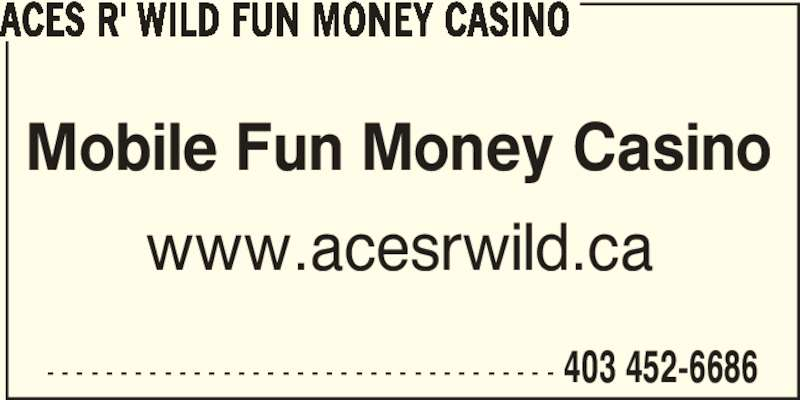 Aces R' Wild Fun Money Casino (403-452-6686) - Display Ad - ACES R' WILD FUN MONEY CASINO Mobile Fun Money Casino www.acesrwild.ca - - - - - - - - - - - - - - - - - - - - - - - - - - - - - - - - - - - 403 452-6686