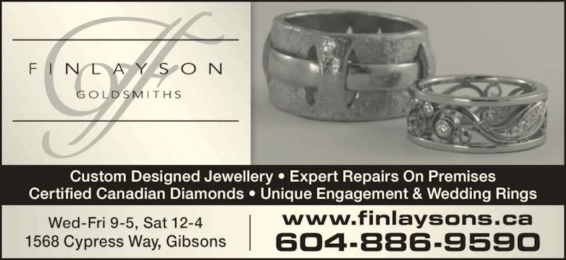 Finlayson Goldsmiths (604-886-9590) - Display Ad - Custom Designed Jewellery ? Expert Repairs On Premises Certified Canadian Diamonds ? Unique Engagement & Wedding Rings 1568 Cypress Way, Gibsons Wed-Fri 9-5, Sat 12-4 604-886-9590 www.finlaysons.ca