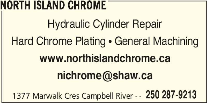 North Island Chrome (250-287-9213) - Display Ad - 1377 Marwalk Cres Campbell River - - 250 287-9213 Hydraulic Cylinder Repair Hard Chrome Plating ? General Machining www.northislandchrome.ca NORTH ISLAND CHROME