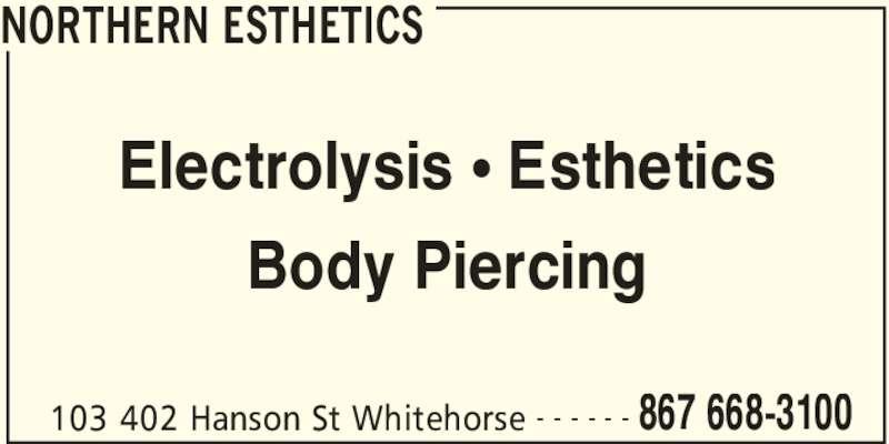 Northern Esthetics (867-668-3100) - Display Ad - NORTHERN ESTHETICS 103 402 Hanson St Whitehorse 867 668-3100- - - - - - Electrolysis ? Esthetics Body Piercing