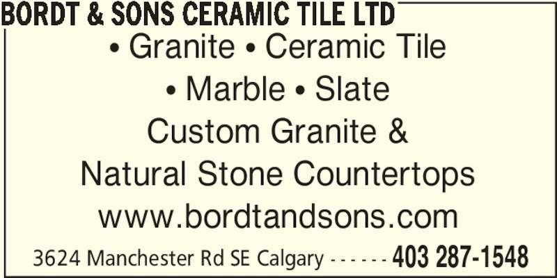 Bordt & Sons Ceramic Tile Ltd (403-287-1548) - Display Ad - 3624 Manchester Rd SE Calgary - - - - - - 403 287-1548 BORDT & SONS CERAMIC TILE LTD ? Granite ? Ceramic Tile ? Marble ? Slate Custom Granite & Natural Stone Countertops www.bordtandsons.com