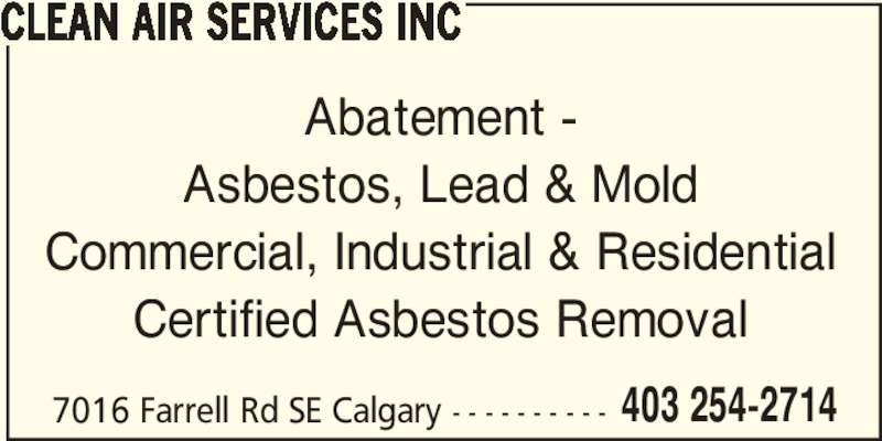 Clean Air Services Inc (403-254-2714) - Display Ad - CLEAN AIR SERVICES INC Abatement - Asbestos, Lead & Mold Commercial, Industrial & Residential Certified Asbestos Removal 7016 Farrell Rd SE Calgary - - - - - - - - - - 403 254-2714