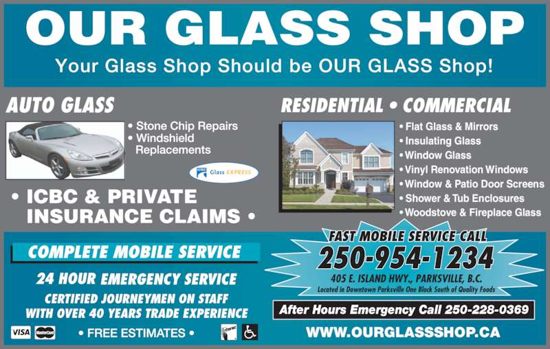 Our Glass Shop (250-954-1234) - Display Ad - ? Woodstove & Fireplace Glass After Hours Emergency Call 250-228-0369 CERTIFIED JOURNEYMEN ON STAFF WITH OVER 40 YEARS TRADE EXPERIENCE AUTO GLASS WWW.OURGLASSSHOP.CA ? ICBC & PRIVATE ? Flat Glass & Mirrors  INSURANCE CLAIMS ?  OUR GLASS SHOP Your Glass Shop Should be OUR GLASS Shop! ? Insulating Glass ? Window Glass ? Vinyl Renovation Windows ? Window & Patio Door Screens ? Shower & Tub Enclosures