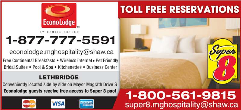 Super 8 (403-328-6636) - Display Ad - LETHBRIDGE  Conveniently located side by side on Mayor Magrath Drive S Econolodge guests receive free access to Super 8 pool TOLL FREE RESERVATIONS 1-877-777-5591 1-800-561-9815 Bridal Suites ? Pool & Spa ? Kitchenettes ? Business Center Free Continental Breakfasts ? Wireless Internet   Pet Friendly