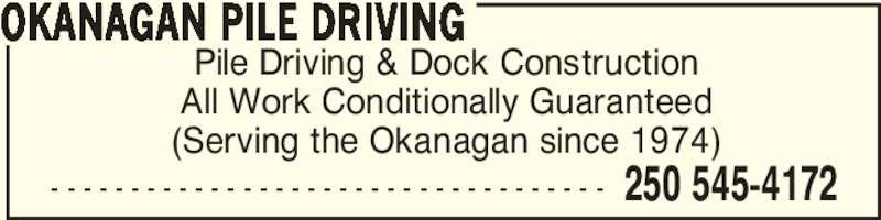 Okanagan Pile Driving (250-545-4172) - Display Ad - (Serving the Okanagan since 1974) OKANAGAN PILE DRIVING All Work Conditionally Guaranteed 250 545-4172- - - - - - - - - - - - - - - - - - - - - - - - - - - - - - - - - - - Pile Driving & Dock Construction