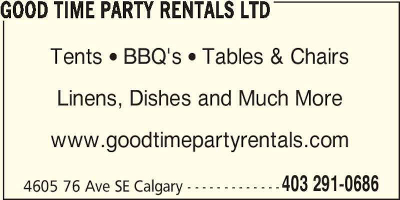 Good Time Party Rentals Ltd (403-291-0686) - Display Ad - GOOD TIME PARTY RENTALS LTD 4605 76 Ave SE Calgary - - - - - - - - - - - - - Tents ? BBQ's ? Tables & Chairs Linens, Dishes and Much More www.goodtimepartyrentals.com 403 291-0686