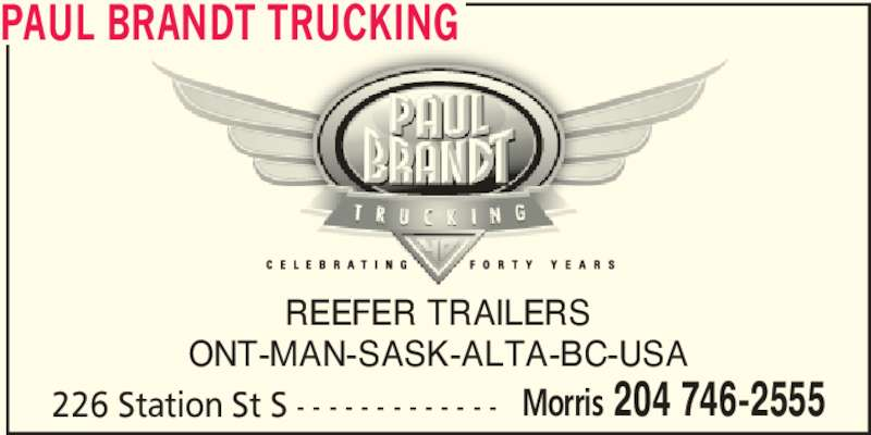 Brandt Paul Trucking (2047462555) - Display Ad - PAUL BRANDT TRUCKING REEFER TRAILERS ONT-MAN-SASK-ALTA-BC-USA 226 Station St S - - - - - - - - - - - - - Morris 204 746-2555