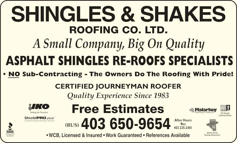 Shingles & Shakes Roofing Co Ltd (403-650-9654) - Display Ad - Certified Residential Roofing Contractors ? WCB, Licensed & Insured ? Work Guaranteed ? References Available Roofing Association BP Shingle Certified Roofer CERTIFIED JOURNEYMAN ROOFER ? NO Sub-Contracting - The Owners Do The Roofing With Pride! 403 650-9654 After HoursRes403 235-2481 Alberta Allied