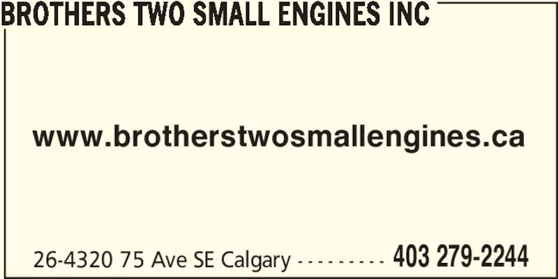 Brothers Two Small Engines (403-279-2244) - Display Ad - 403 279-2244 www.brotherstwosmallengines.ca 26-4320 75 Ave SE Calgary - - - - - - - - - BROTHERS TWO SMALL ENGINES INC