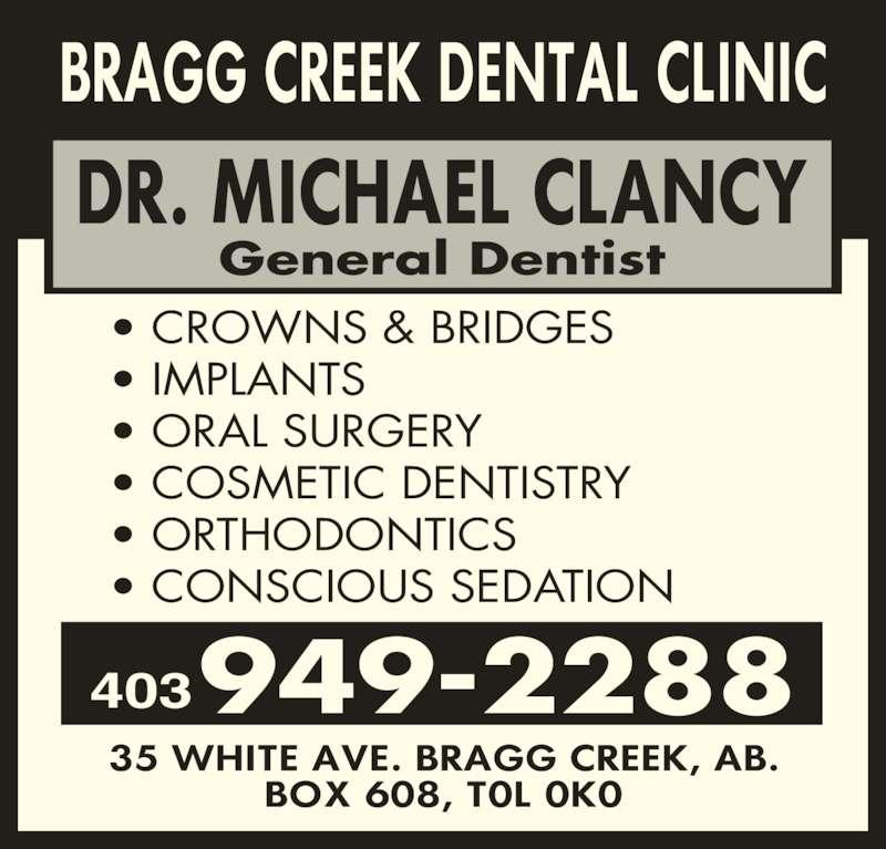 Bragg Creek Dental Clinic (4039492288) - Display Ad - ? CROWNS & BRIDGES ? IMPLANTS ? COSMETIC DENTISTRY General Dentist ? ORTHODONTICS ? CONSCIOUS SEDATION 403949-2288 ? ORAL SURGERY