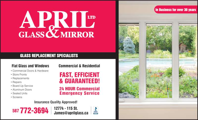April Glass & Mirror Ltd (780-452-2124) - Display Ad - GLASS REPLACEMENT SPECIALISTS Flat Glass and Windows          Commercial & Residential Insurance Quality Approved! FAST, EFFICIENT & GUARANTEED! 24 HOUR Commercial Emergency Service ? Commercial Doors & Hardware ? Store Fronts ? Replacements ? Repairs ? Board Up Service ? Aluminum Doors ? Sealed Units ? Screens In Business for over 30 years