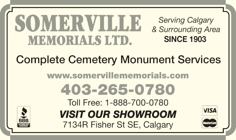 Somerville Memorials Ltd (403-265-0780) - Display Ad - & Surrounding Area    SINCE 1903     Complete Cemetery Monument Services Serving Calgary www.somervillememorials.com 403-265-0780 Toll Free: 1-888-700-0780 VISIT OUR SHOWROOM 7134R Fisher St SE, Calgary