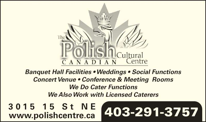 Polish Canadian Cultural Center (403-291-3757) - Display Ad - Concert Venue ? Conference & Meeting  Rooms We Do Cater Functions We Also Work with Licensed Caterers 403-291-37573 0 1 5  1 5  S t  N Ewww.polishcentre.ca Banquet Hall Facilities ? Weddings ? Social Functions