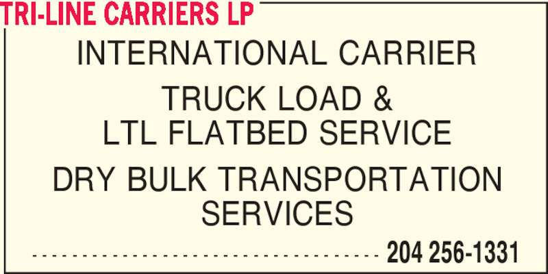 Tri-Line Carriers Lp (204-256-1331) - Display Ad - INTERNATIONAL CARRIER TRUCK LOAD & LTL FLATBED SERVICE DRY BULK TRANSPORTATION SERVICES - - - - - - - - - - - - - - - - - - - - - - - - - - - - - - - - - - - 204 256-1331 TRI-LINE CARRIERS LP
