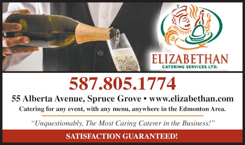 Elizabethan Catering Services (7809623663) - Display Ad - ?Unquestionably, The Most Caring Caterer in the Business!? Catering for any event, with any menu, anywhere in the Edmonton Area. 55 Alberta Avenue, Spruce Grove ? www.elizabethan.com 587.805.1774 SATISFACTION GUARANTEED!