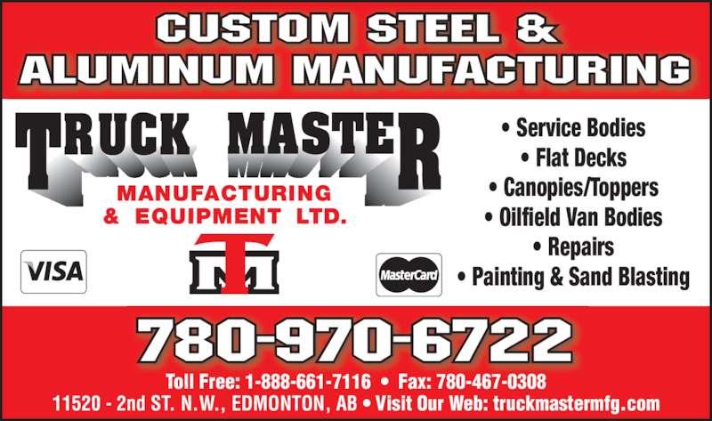 Truck Master Manufacturing & Equipment Ltd (780-467-1020) - Display Ad - Toll Free: 1-888-661-7116  ?  Fax: 780-467-0308 11520 - 2nd ST. N.W., EDMONTON, AB ? Visit Our Web: truckmastermfg.com ? Service Bodies ? Flat Decks ? Canopies/Toppers ? Oilfield Van Bodies ? Repairs ? Painting & Sand Blasting CUSTOM STEEL & ALUMINUM MANUFACTURING 780-970-6722