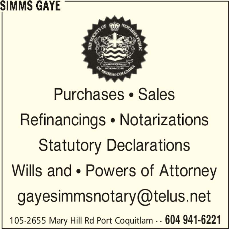 Simms Gaye (604-941-6221) - Display Ad - 105-2655 Mary Hill Rd Port Coquitlam - - 604 941-6221 Purchases ? Sales Refinancings ? Notarizations Statutory Declarations Wills and ? Powers of Attorney SIMMS GAYE