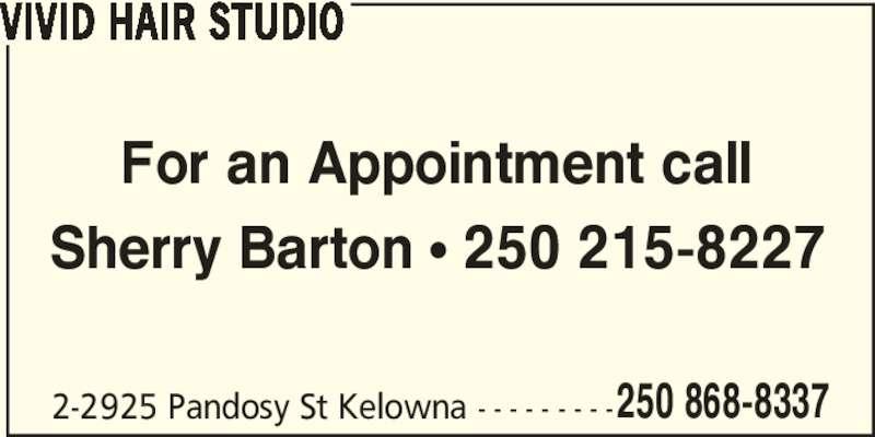 Vivid Hair Studio (250-868-8337) - Display Ad - 250 868-8337 VIVID HAIR STUDIO For an Appointment call Sherry Barton ? 250 215-8227 2-2925 Pandosy St Kelowna - - - - - - - - -