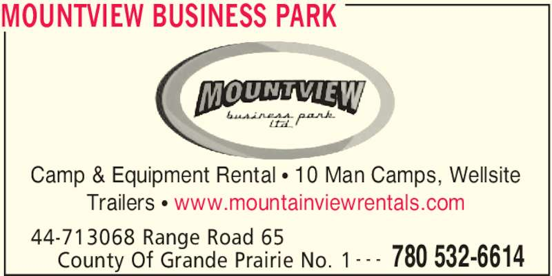 Mountview Business Park (780-532-6614) - Display Ad - MOUNTVIEW BUSINESS PARK 44-713068 Range Road 65  780 532-6614County Of Grande Prairie No. 1 - - - Camp & Equipment Rental ? 10 Man Camps, Wellsite Trailers ? www.mountainviewrentals.com