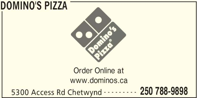 Domino's Pizza (2507889898) - Display Ad - DOMINO'S PIZZA 5300 Access Rd Chetwynd 250 788-9898- - - - - - - - - Order Online at www.dominos.ca