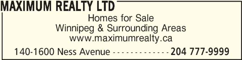 Maximum Realty Ltd (204-777-9999) - Display Ad - 140-1600 Ness Avenue - - - - - - - - - - - - - 204 777-9999 Homes for Sale Winnipeg & Surrounding Areas www.maximumrealty.ca MAXIMUM REALTY LTD