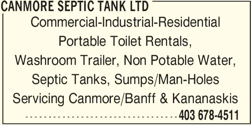 Canmore Septic Tank Ltd (403-678-4511) - Display Ad - 403 678-4511- - - - - - - - - - - - - - - - - - - - - - - - - - - - - - - - - Commercial-Industrial-Residential Portable Toilet Rentals, Washroom Trailer, Non Potable Water, Septic Tanks, Sumps/Man-Holes Servicing Canmore/Banff & Kananaskis CANMORE SEPTIC TANK LTD