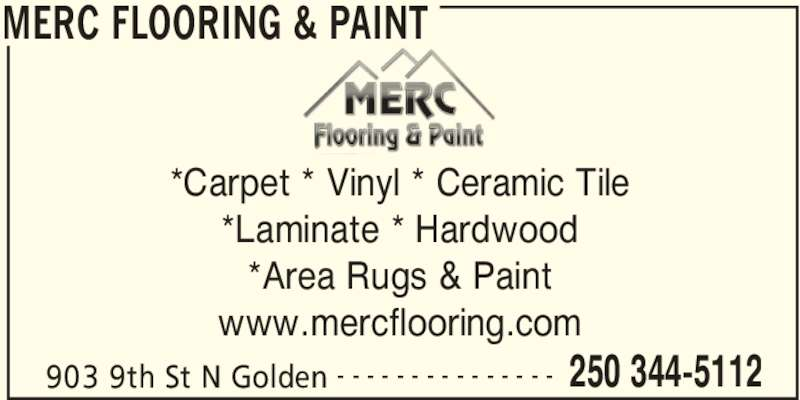 Merc Building Supplies (250-344-5112) - Display Ad - MERC FLOORING & PAINT 903 9th St N Golden 250 344-5112- - - - - - - - - - - - - - - *Carpet * Vinyl * Ceramic Tile *Laminate * Hardwood *Area Rugs & Paint www.mercflooring.com