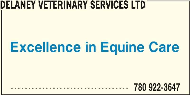 Delaney Veterinary Services Ltd (780-922-3647) - Display Ad - - - - - - - - - - - - - - - - - - - - - - - - - - - - - - - - - - - 780 922-3647 DELANEY VETERINARY SERVICES LTD Excellence in Equine Care