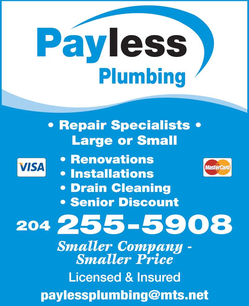 Payless Plumbing (204-255-5908) - Display Ad - lessPay Plumbing ? Renovations ? Installations ? Drain Cleaning ? Senior Discount ? Repair Specialists ? Large or Small Smaller Company - Smaller Price Licensed & Insured 204 255-5908