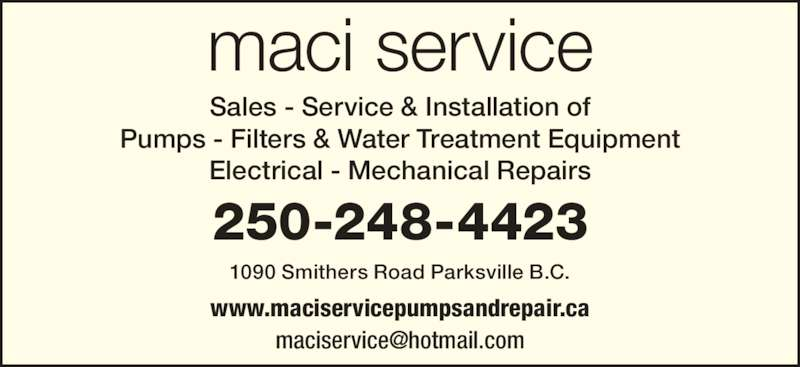 Maci Service & Repair (250-248-4423) - Display Ad - maci service Sales - Service & Installation of Pumps - Filters & Water Treatment Equipment Electrical - Mechanical Repairs 1090 Smithers Road Parksville B.C. 250-248-4423 www.maciservicepumpsandrepair.ca
