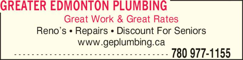 Greater Edmonton Plumbing (780-977-1155) - Display Ad - Great Work & Great Rates Reno?s ? Repairs ? Discount For Seniors www.geplumbing.ca GREATER EDMONTON PLUMBING - - - - - - - - - - - - - - - - - - - - - - - - - - - - - - - - - - - 780 977-1155