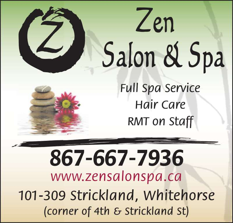 Zen Salon and Spa (8676677936) - Display Ad - Full Spa Service Hair Care RMT on Staff 101-309 Strickland, Whitehorse (corner of 4th & Strickland St) www.zensalonspa.ca 867-667-7936