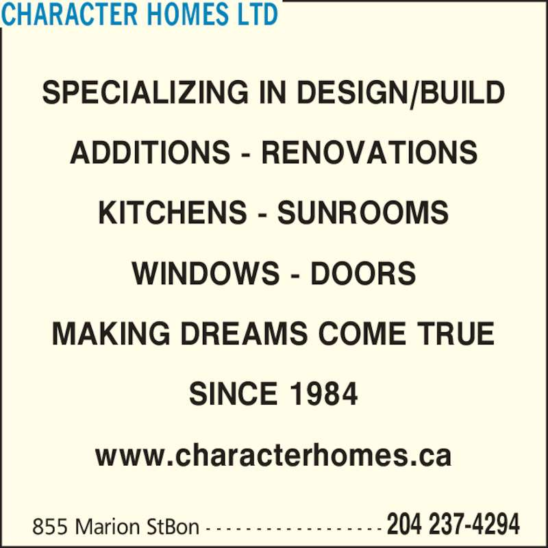 Character Homes Ltd (204-237-4294) - Display Ad - 855 Marion StBon - - - - - - - - - - - - - - - - - - 204 237-4294 CHARACTER HOMES LTD SPECIALIZING IN DESIGN/BUILD ADDITIONS - RENOVATIONS KITCHENS - SUNROOMS WINDOWS - DOORS MAKING DREAMS COME TRUE SINCE 1984 www.characterhomes.ca