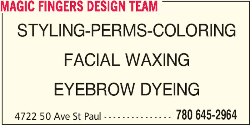 Magic Fingers Design Team (780-645-2964) - Display Ad - MAGIC FINGERS DESIGN TEAM STYLING-PERMS-COLORING FACIAL WAXING EYEBROW DYEING 4722 50 Ave St Paul - - - - - - - - - - - - - - - 780 645-2964
