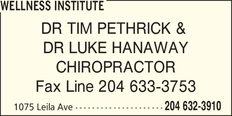 Wellness Institute (204-632-3910) - Display Ad - DR TIM PETHRICK &  DR LUKE HANAWAY CHIROPRACTOR Fax Line 204 633-3753 1075 Leila Ave - - - - - - - - - - - - - - - - - - - - - 204 632-3910 WELLNESS INSTITUTE