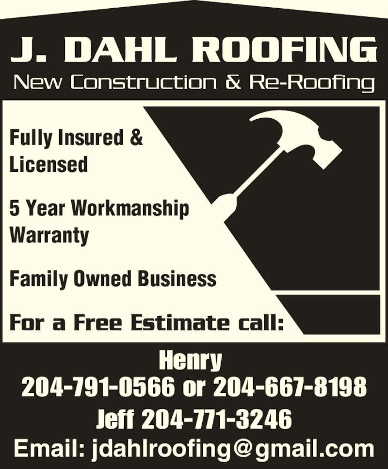 J Dahl (204-791-0566) - Display Ad - For a Free Estimate call: Fully Insured & Licensed 5 Year Workmanship  Warranty Family Owned Business Henry  204-791-0566 or 204-667-8198 Jeff 204-771-3246